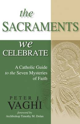 Sacraments We Celebrate: A Catholic Guide to the Seven Mysteries of Faith