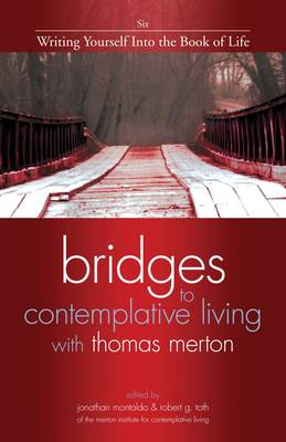 Bridges to Contemplative Living with Thomas Merton: v. 6: Writing Yourself into the Book of Life