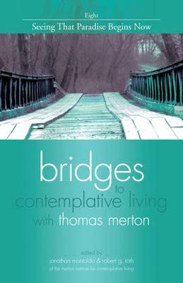 Bridges to Contemplative Living with Thomas Merton: v. 8: Seeing That Paradise Begins Now