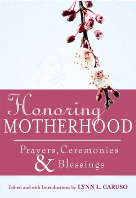 Honoring Motherhood: Prayers, Ceremonies and Blessings