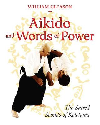 Aikido and Words of Power: The Sacred Sounds of Kototama