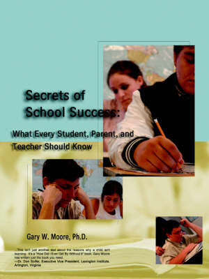 Secrets of School Success: What Every Student, Parent and Teacher Should Know
