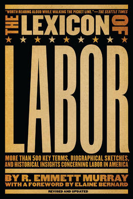 The Lexicon Of Labor: More Than 500 Key Terms, Biographical Sketches and Historical Insights Concerning Labour in America