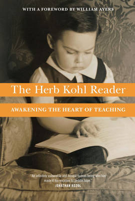 The Herb Kohl Reader: Awakening the Heart of Teaching