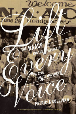 Lift Every Voice: The NAACP and the Making of the Civil Rights Movement