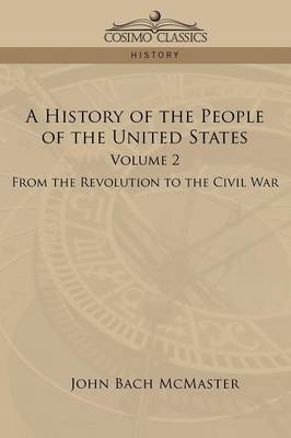 A History of the People of the United States: Volume 2 - From the Revolution to the Civil War