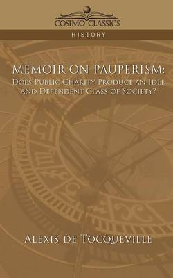 Memoir on Pauperism: Does Public Charity Produce an Idle and Dependent Class of Society?