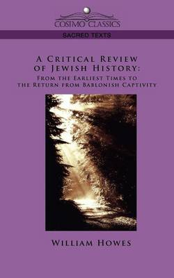 A Critical Review of Jewish History: From the Earliest Times to the Return from Bablonish Captivity