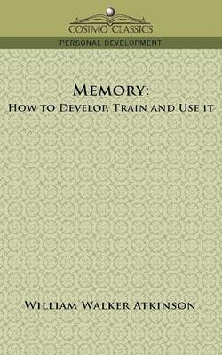 Memory: How to Develop, Train and Use It