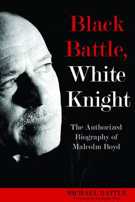 Black Battle,White Knight: The Authorized Biography of Malcolm Boyd