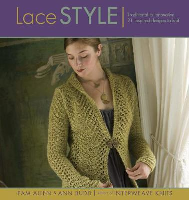 Lace Style: Traditional to Innovative: 21 Inspired Designs to Knit