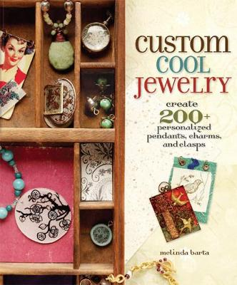Custom Cool Jewelry: Create 200+ Personalized Pendants, Charms and Clasps