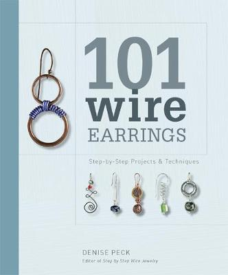 101 Wire Earrings: Step-By-Step Techniques and Projects