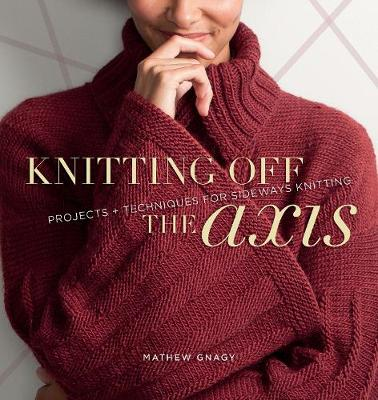 Knitting Off the Axis: Projects & Techniques for Sideways Knitting
