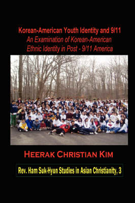 Korean-American Youth Identity and 9/11: An Examination of Korean-American Ethnic Identity in Post-9/11 America (Hardcover)