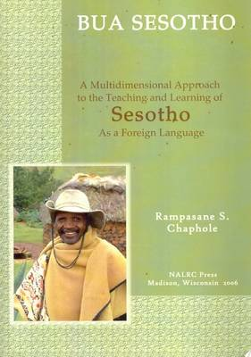 Bua Sesotho/Let's Speak Sesotho: A Multidimensional Approach to the Teaching and Learning of Sesotho as a Foreign Language - With Sesotho-English and English-Sesotho Glossaries