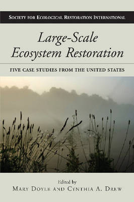 Large-Scale Ecosystem Restoration: Five Case Studies from the United States