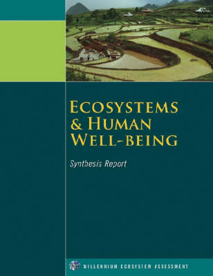 Ecosystems and Human Well-Being: Synthesis: Synthesis Report