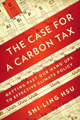 The Case for a Carbon Tax: Getting Past Our Hang-ups to Effective Climate Policy