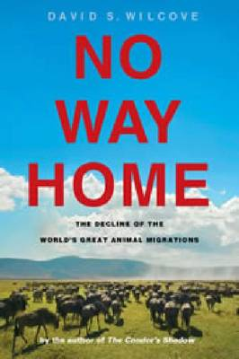 No Way Home: The Decline of the World's Great Animal Migrations