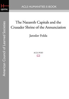The Nazareth Capitals and the Crusader Shrine of the Annunciation