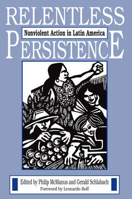 Relentless Persistence: Nonviolent Action in Latin America