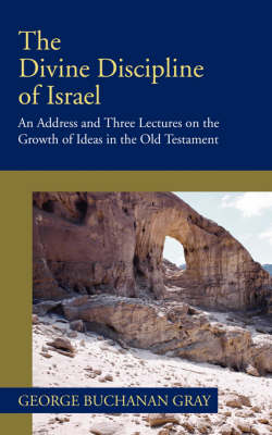 Divine Discipline of Israel: An Address and Three Lectures on the Growth of Ideas in the Old Testament
