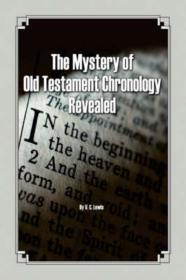The Mystery of Old Testament Chronology Revealed