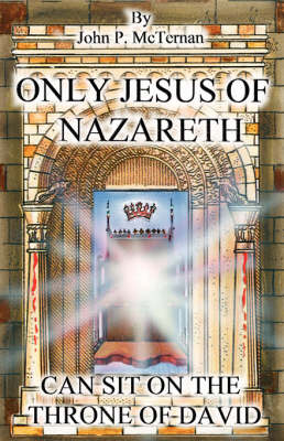 Only Jesus of Nazareth Can Sit on the Throne of David