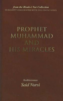 Prophet Muhammad and His Miracles: From the Risale-i Nur Collection