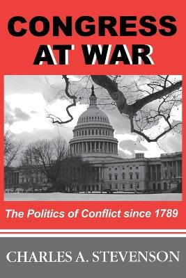 Congress at War: The Politics of Conflict Since 1789