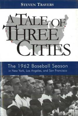 A Tale of Three Cities: The 1962 Baseball Season in New York, Los Angeles, and San Francisco