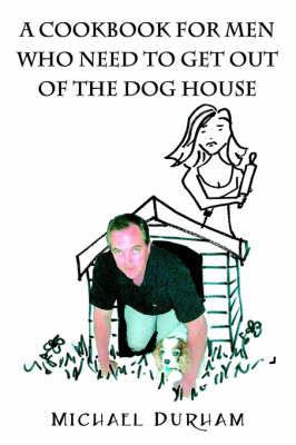A Cookbook for Men Who Need to Get Out of the Dog House