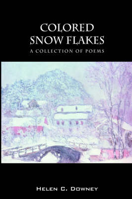 Colored Snow Flakes: A Collection of Poems