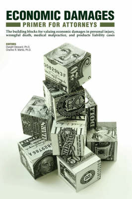 Economic Damage Primer for Attorneys: Introduction, Guidelines, and Tables to Value Economic Damages in Wrongful Death, Medical Malpractice, Products Liability, and Personal Injury Cases