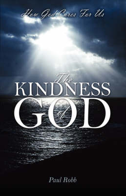 The Kindness of God: How God Cares For Us