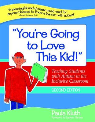 You're Going to Love This Kid!: Teaching Students with Autism in the Inclusive Classroom