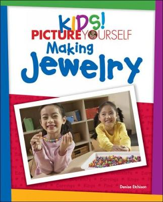 Kids!: Picture Yourself Making Jewelry