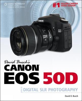 David Busch's Canon EOS 50D Guide to Digital SLR Photography