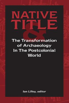 Native Title and the Transformation of Archaeology in the Postcolonial World