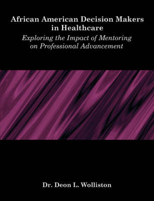 African American Decision Makers in Healthcare: Exploring the Impact of Mentoring on Professional Advancement