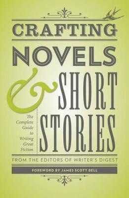 Crafting Novels & Short Stories: Everything You Need to Know to Write Great Fiction