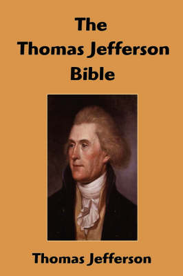 The Thomas Jefferson Bible: The Life and Morals of Jesus of Nazareth