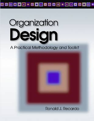 Organization Design: A Practical Methodolgy and Toolkit