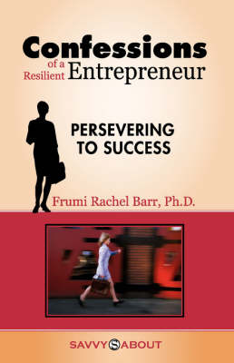 Confessions of a Resilient Entrepreneur: Persevering to Success