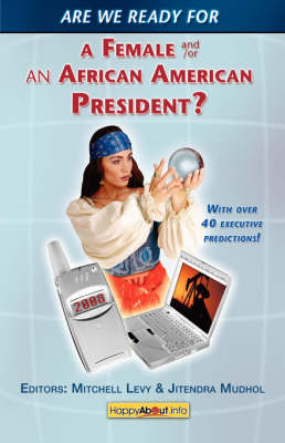 Are We Ready for a Female or African-American President?: Over 40 Executive Yes, Maybe and No Viewpoints!