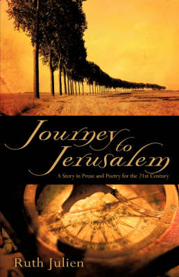 Journey to Jerusalem: A Story in Prose and Poetry for the 21st Century