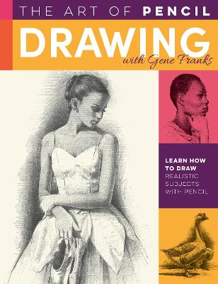 The Art of Pencil Drawing with Gene Franks: Learn how to draw realistic subjects with pencil