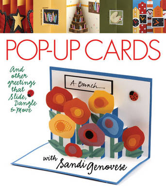 Pop-up Cards: And Other Greetings That Slide, Dangle and Move with Sandi Genovese
