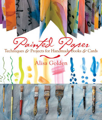 Painted Paper: Techniques and Projects for Handmade Books and Cards